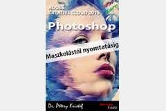 Photoshop CC 2015 - Maszkolástól nyomtatásig (magyar)