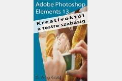 Photoshop Elements 13 - Kreatívoktól a testre szabásig