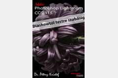 Photoshop Lightroom CC 2015 - Diashowtól a testre szabásig