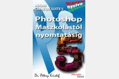 Photoshop CS5 - Maszkolástól nyomtatásig (magyar)